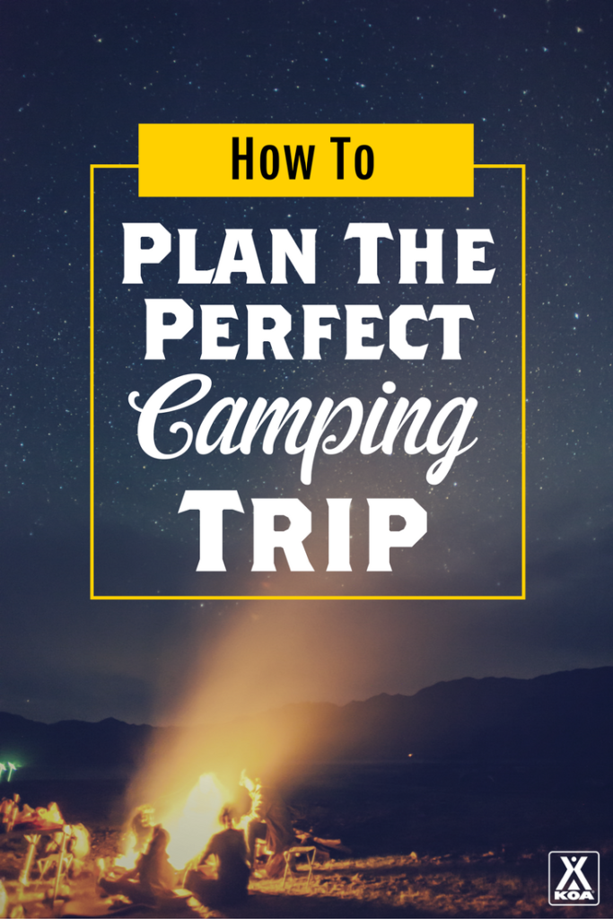 plan the perfect camping trip koa camping blog