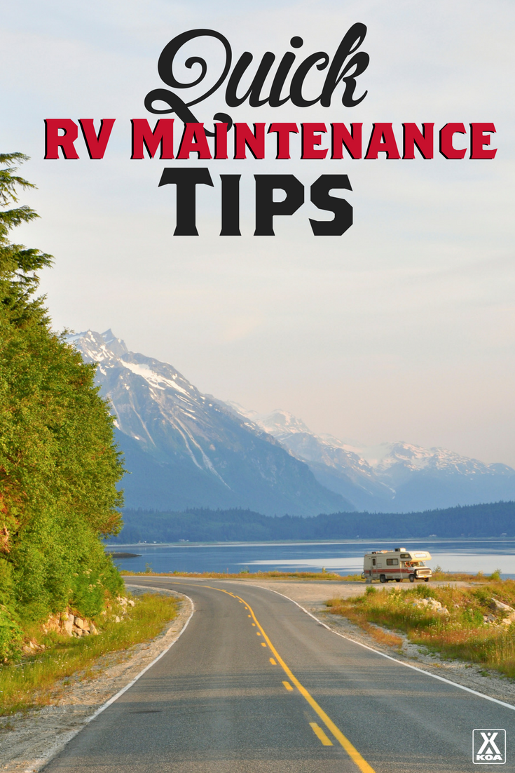 Quick RV Maintenance Tips - These simple tips will keep you rolling and road tripping in style!