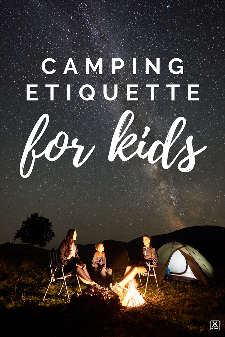 From Leave No Trace principles to following campground quiet hours, there's a lot to learn for young campers. Here are 10 principles to teach your kids good camping etiquette.