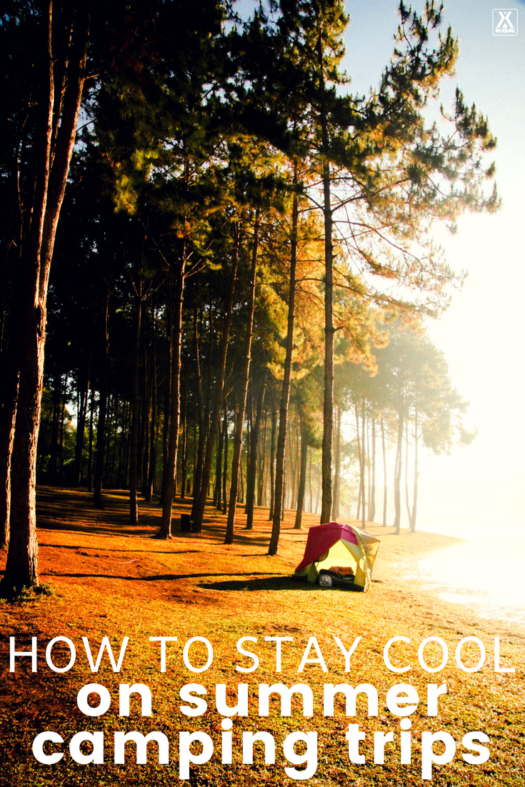 Use these tips to keep cool on your next summer camping trip.