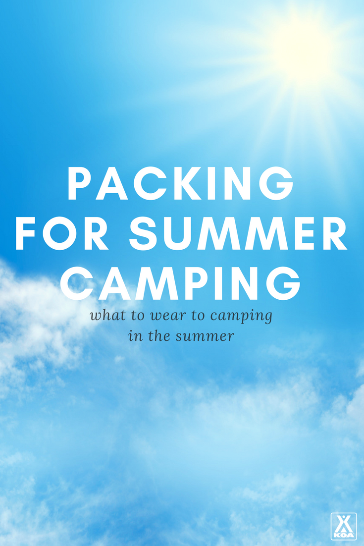 Here are the clothes you need for summer camping.