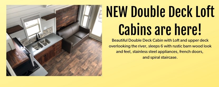 Our NEW Double Deck Loft Cabins are situated to overlook the river.